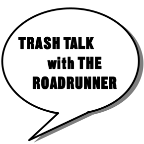 Trash Talk with The RoadRunne